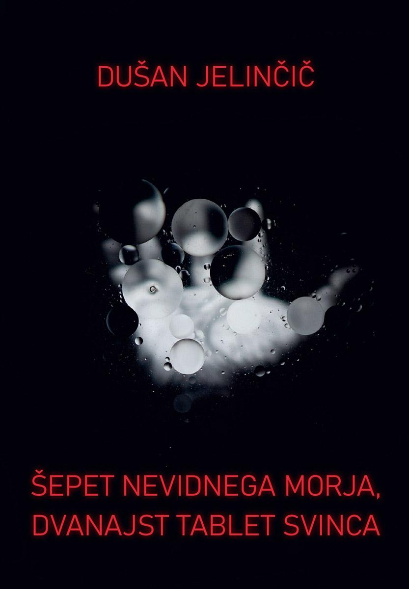 Dušan Jelinčič, Šepet nevidnega morja, dvanajst tablet svinca
